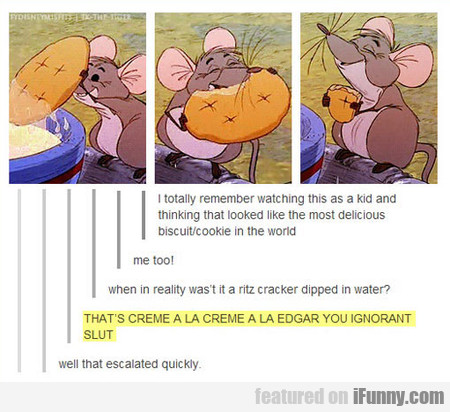 That's Creme A La Creme A La Edgar, You Ignorant