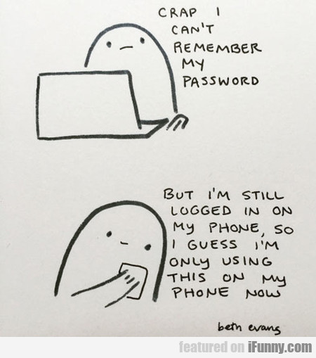 Crap I Can't Remember My Password