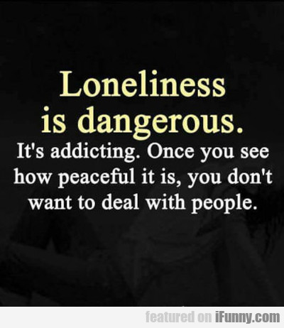 Loneliness Is Dangerous...