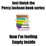 Just Finish The Percy Jackson Books...