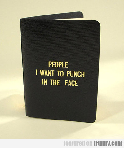 people that i want to punch in the face