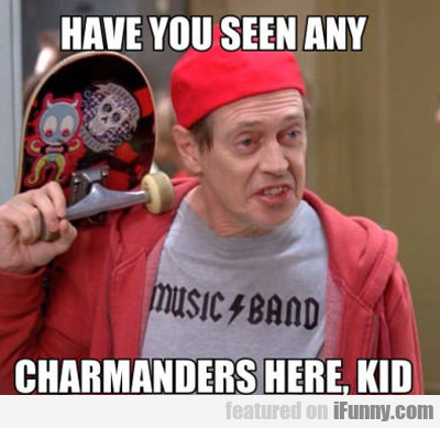 Have You Seen Any Charmanders Here Kid?