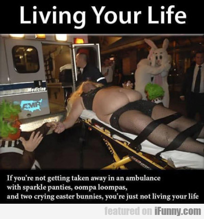 Living Your Life...