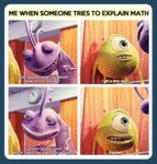 Me When People Talk About Math...