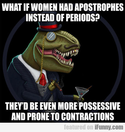 What If Women Had Apostrophes...