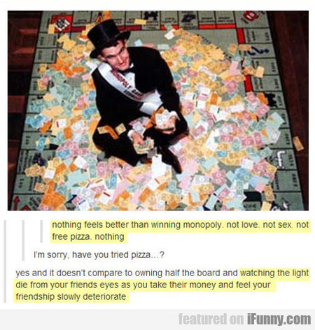 nothing feels better than winning monopoly