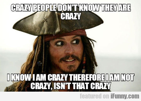 Crazy People Don't Know That They're Crazy