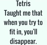 Tetris Taught Me That...