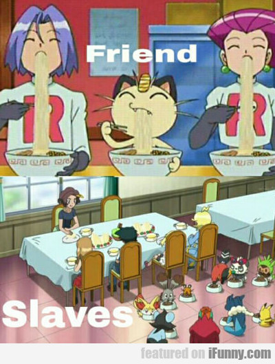 Friends Vs Slaves...