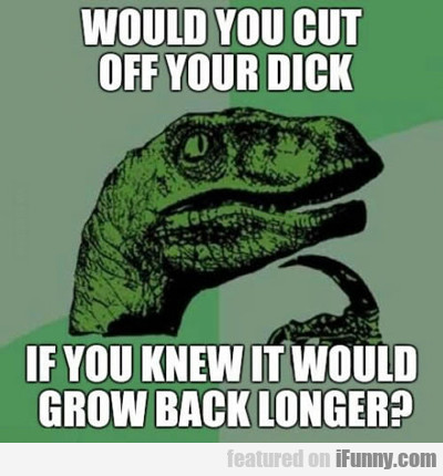 Would You Cut Off Your Dick?