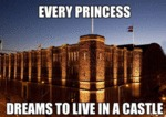 Every Princess Dreams To Live In A Castle...