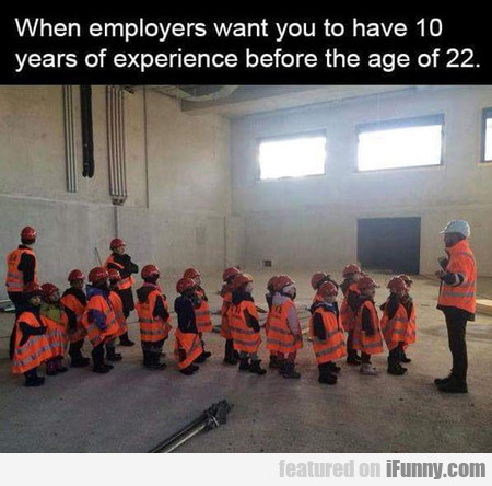 When Employers Want You To Have 10 Years Of Xp
