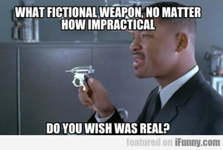 What Fictional Weapon...