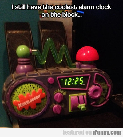 I Still Have The Coolest Alarm Clock There Is...