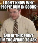 I Don't Know Why People Cum In Socks...