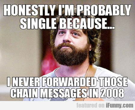 Honestly I Am Probably Single Because...