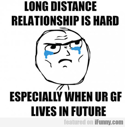 long distance relationship is hard...