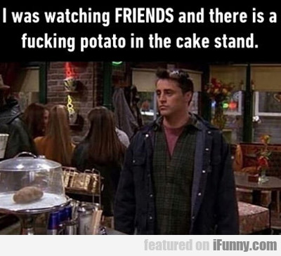 There Is A Potato In The Cake Stand...