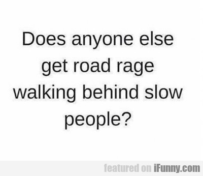 Does Anyone Else Get Road Rage...
