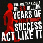 You Are The Result Of 3.8 Million Years...