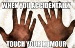 When You Accidentally Touch Your Humor...