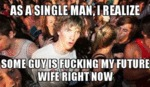 As A Single Man I Realize...