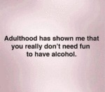 Adulthood Has Shown Me...