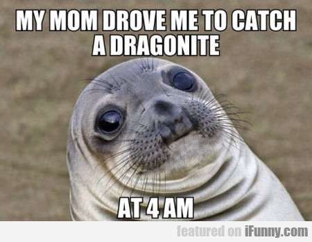 My Mom Drove Me To Catch A Dragonite...