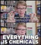 Everything Is Chemicals...
