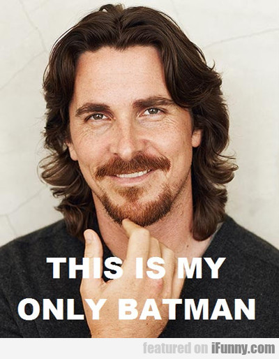 This Is My Only Batman...