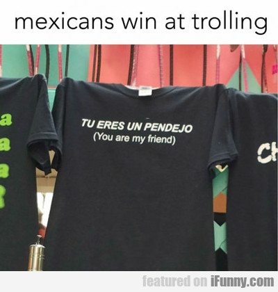 Mexicans Win At Trolling...