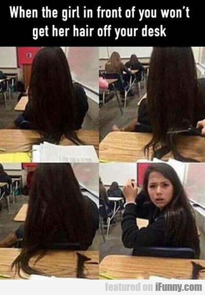 When The Girl In Front Of You Won't Get Her Hair