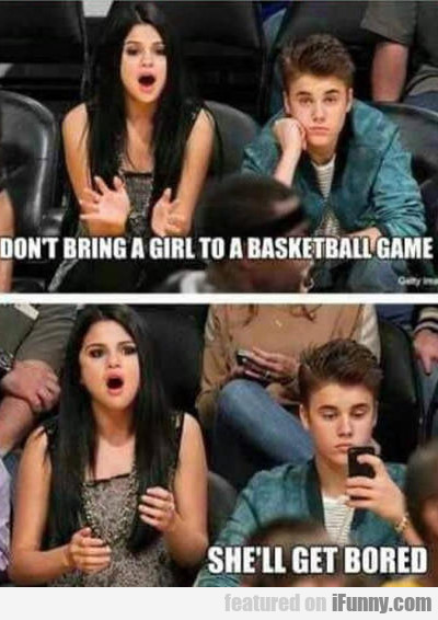 Don't Bring A Girl To A Basketball Game...
