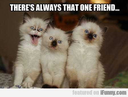 There's Always That One Friend