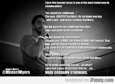 I Love That George Lucas Is...