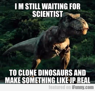 I'm Still Waiting For Scientists...