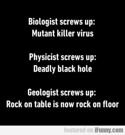Biologists Screwed Up...
