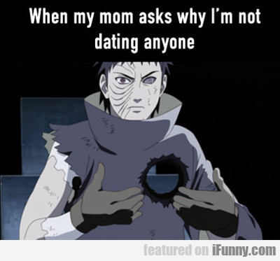When My Mom Asks Me Why I'm Not Dating Someone...