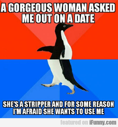 A Gorgeous Woman Asked Me Out...