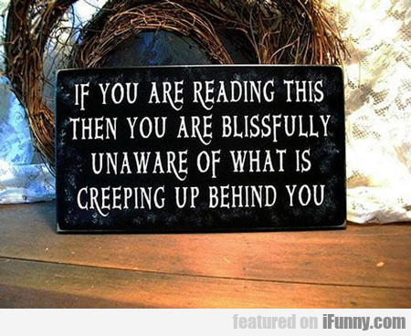 If You Are Reading This Then You Are Blissfully...