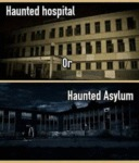 Haunted Hospital Vs Haunted Asylum...