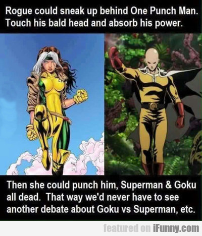 Rogue Could Sneak Up Behind One Punch Man...
