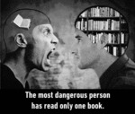 The Most Dangerous Person Has Read Only One...