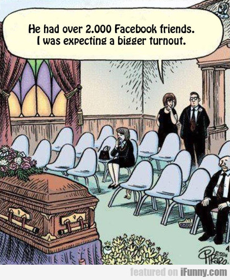 He Had Over 2.000 Facebook Friends