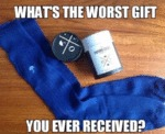 What's The Worst Gift You Ever Received...