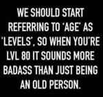We Should Start Referring To Age As...
