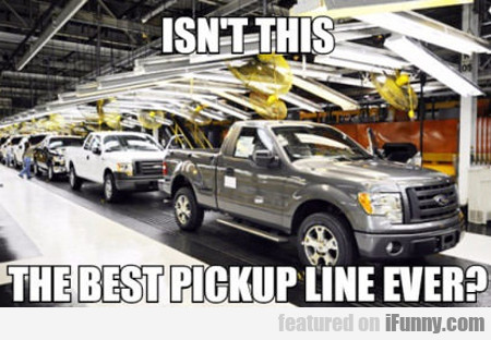 Isn't This The Best Pick Up Line Ever...