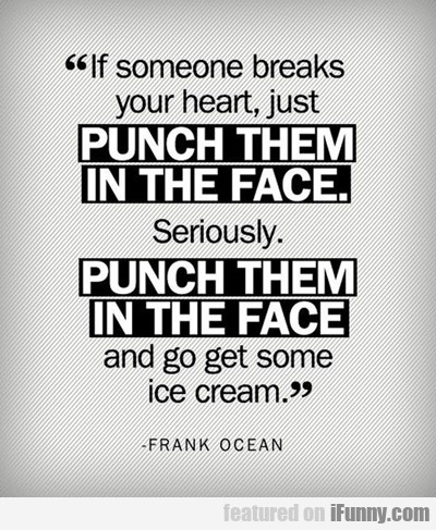 If Someone Breaks Your Heart Then Punch Them