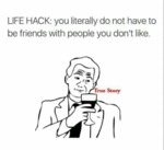 Life Hack.. You Literally Do Not Have To...