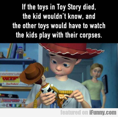 If The Toys In Toy Story Died...